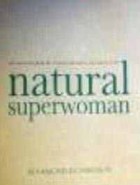 NATURAL SUPERWOMAN; THE SURVIVAL GUIDE FOR WOMEN WHO HAVE TOO MUCH TO DO: RICHARDSON ROSAMOND