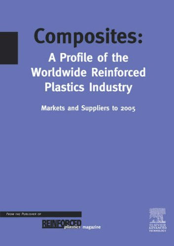 Composites - A Profile of the World-wide Reinforced Plastics Industry, Markets and Suppliers to ...