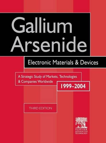 9781856173643: Gallium Arsenide, Electronics Materials and Devices. A Strategic Study of Markets, Technologies and Companies Worldwide 1999-2004, Third Edition