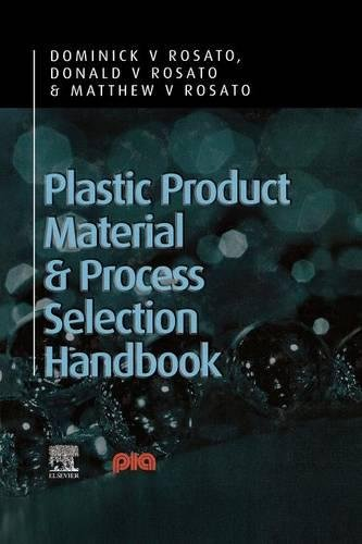 Plastic Product Material and Process Selection Handbook (Paperback): Donald V. Rosato, Dominick V. ...
