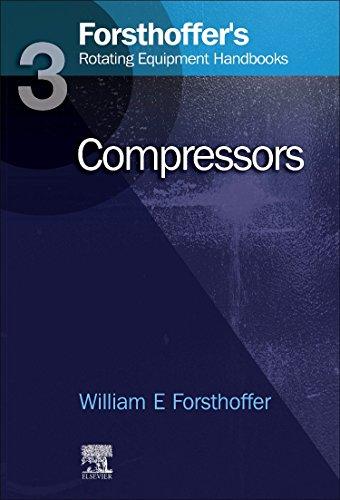3. Forsthoffer's Rotating Equipment Handbooks: Compressors: Forsthoffer, William E.