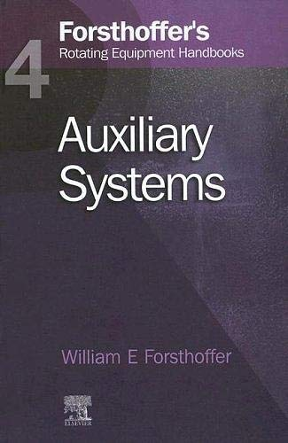 Forsthoffer's Rotating Equipment Handbooks: Auxiliary Systems: Vol: William Forsthoffer