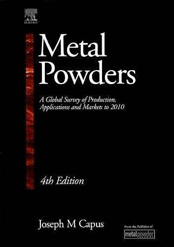 Metal Powders, Fourth Edition: A Global Survey of Production, Applications and Markets 2001-2010: ...