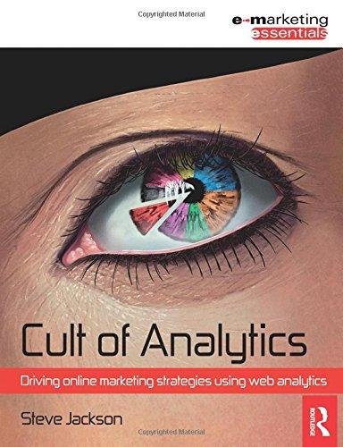 9781856176118: Cult of Analytics: Driving online strategies using web analytics (Emarketing Essentials)