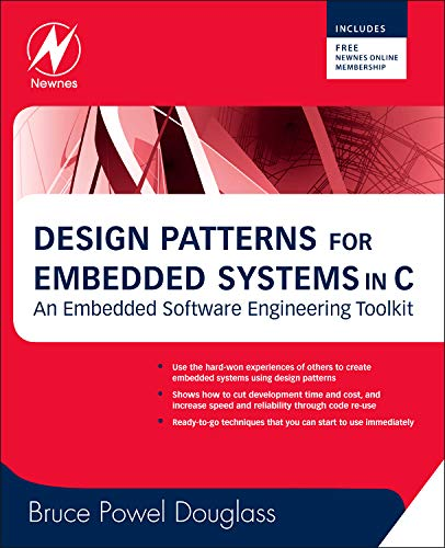 Design Patterns for Embedded Systems in C: An Embedded Software Engineering Toolkit: Bruce Powel ...
