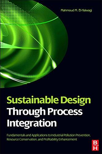 Sustainable Design Through Process Integration: Fundamentals and: El-Halwagi, Mahmoud M.