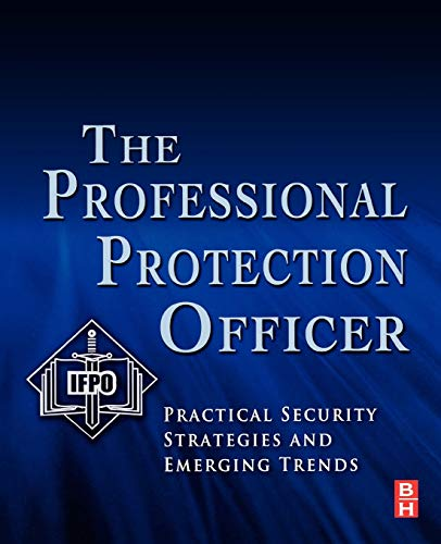 9781856177467: The Professional Protection Officer: Practical Security Strategies and Emerging Trends