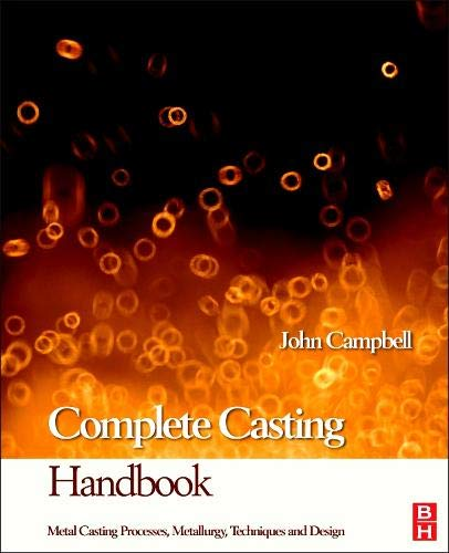 9781856178099: Complete Casting Handbook: Metal Casting Processes, Techniques and Design