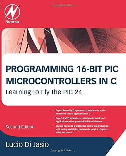 9781856178709: Programming 16-Bit PIC Microcontrollers in C: Learning to Fly the PIC 24