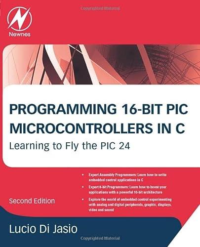 Programming 16-Bit PIC Microcontrollers in C: Learning: Lucio Di Jasio