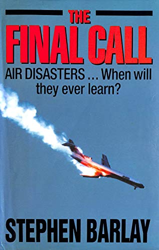 The Final Call: Air Disasters - When Will They Ever Learn?: Barlay, Stephen