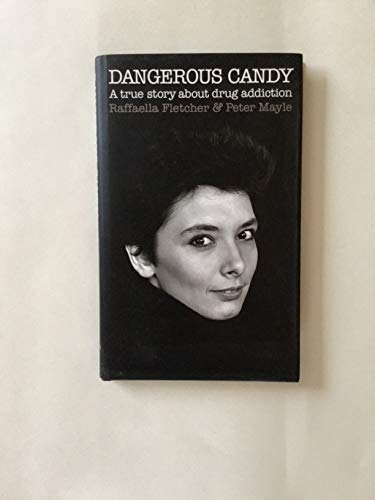 Dangerous Candy: A True Story About Drug Addiction (9781856190206) by Raffaella Fletcher; Peter Mayle