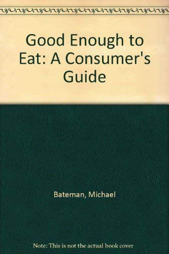 Good Enough to Eat. A Consumer's Guide