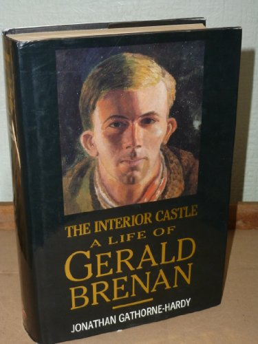 The Interior Castle Ð A Life of Gerald Brenan.: Gathorne-Hardy, Jonathan.