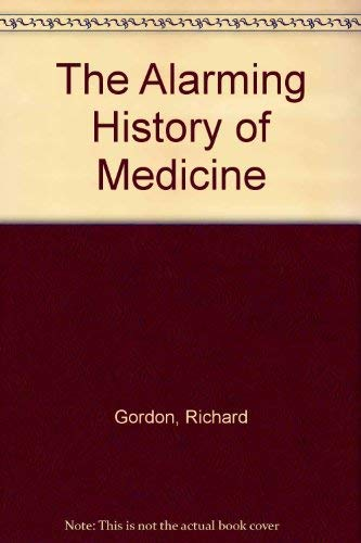 9781856192224: The Alarming History of Medicine
