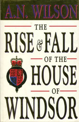 9781856193542: Rise and Fall of the House of Windsor