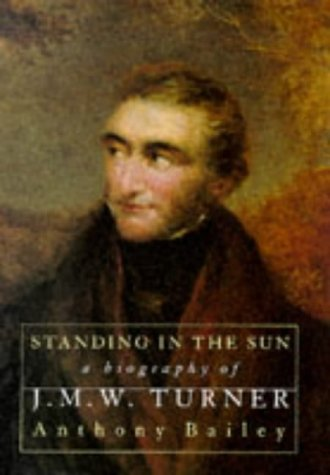 9781856193894: Standing in the Sun: A Biography of J. M. W. Turner