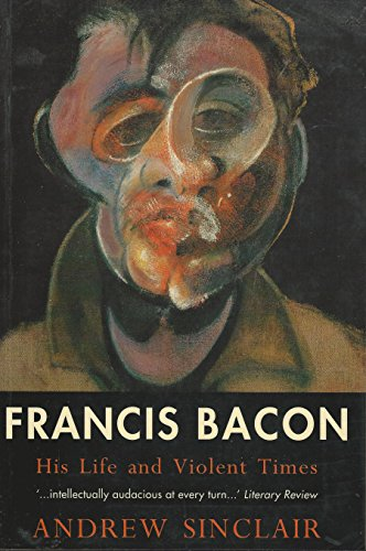 His Life and Violent Times Francis Bacon