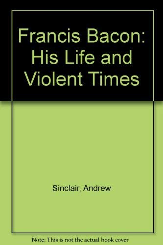 9781856194815: Francis Bacon: His Life and Violent Times