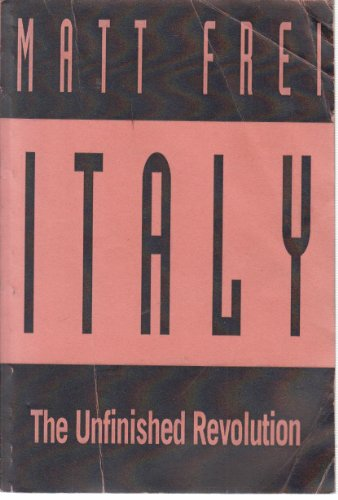 Italy: The Unfinished Revolution: Frei, Matt