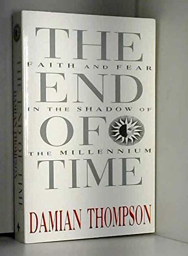 9781856196239: The End of Time: Faith and the Fear in the Shadow of the Millennium