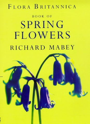 Flora Britannica Book Of Spring Flowers: R. Mabey