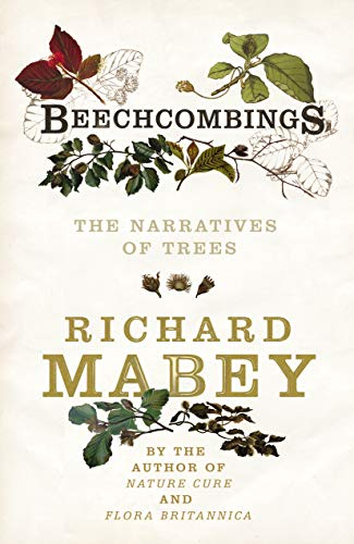 Beechcombings: The Narratives of Trees: Mabey, Richard