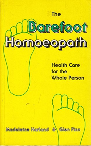 The Barefoot Homoeopath: Health Care for the Whole Person: Harland, Madeleine, Finn, Glen