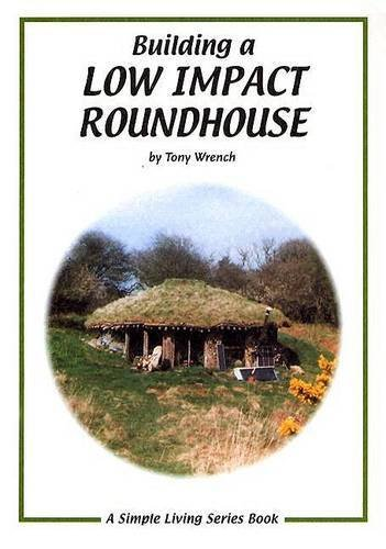 9781856230193: Building a Low Impact Roundhouse (Simple Living)