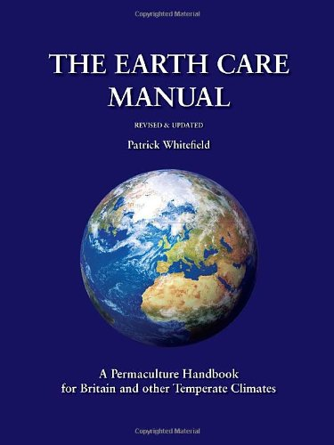 The Earth Care Manual: A Permaculture Handbook: Patrick Whitefield