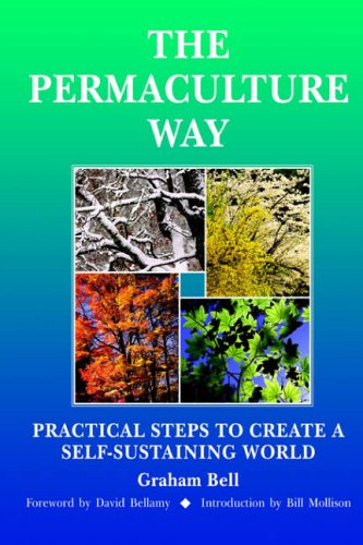 The Permaculture Way: Practical Steps to Create: Graham Bell, G