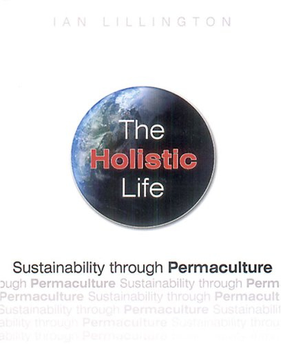 9781856230377: The Holistic Life: Sustainability through Permaculture