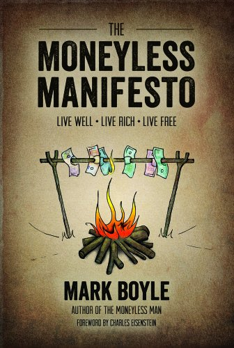 9781856231015: The Moneyless Manifesto: Live Well, Live Rich, Live Free: 1
