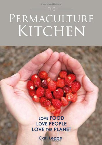 9781856231534: The Permaculture Kitchen: Love Food, Love People, Love the Planet