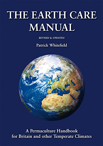 The Earth Care Manual: A Permaculture Handbook for Britain and Other Temperate Climates: Whitefield...