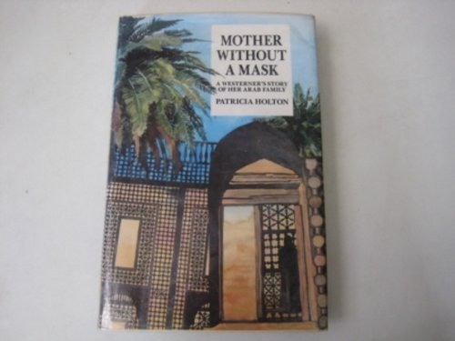 9781856260282: Mother Without a Mask: A Westerners Story of Her Arab Family