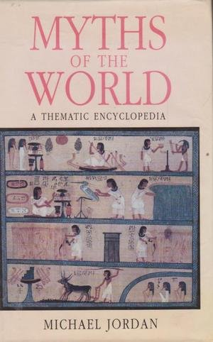 Myths of the World: A Thematic Encyclopedia (1856261107) by Jordan, Michael