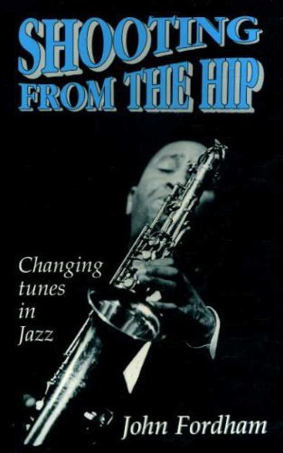 9781856261814: Shooting from the Hip: Changing Tunes in Jazz, 1970-95