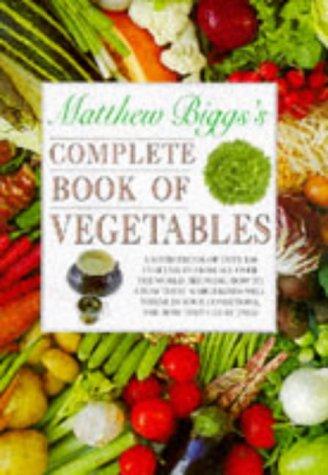 Matthew Biggs's Complete Book of Vegetables: Matthew Biggs