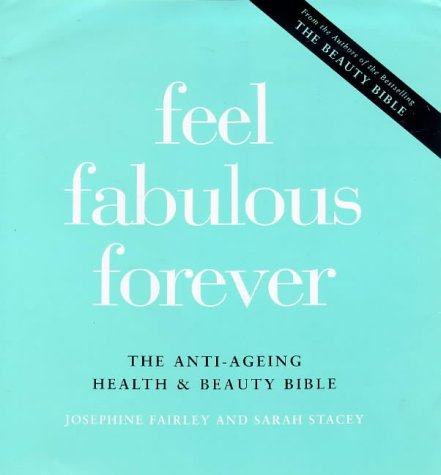 9781856262859: Feel Fabulous Forever: The Anti-ageing Health and Beauty Bible