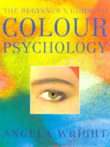 The Beginner's Guide to Colour Psychology: Wright, Angela