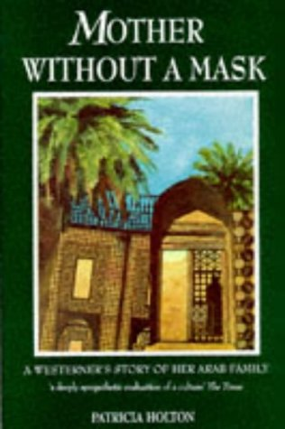 9781856262880: Mother Without a Mask: A Westerner's Story of Her Arab Family