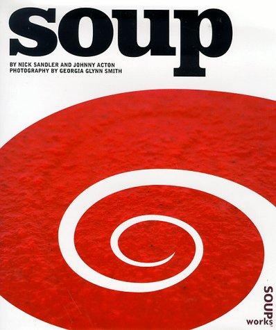 Soup.: Sandler, Nick & Acton, Johnny; Smith, Georgia Glynn (photography).