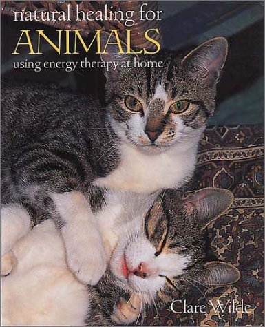 Natural Healing for Animals: A New Holistic: Wilde, Clare