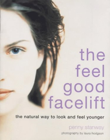 The Feel-good Facelift: A Guide to Looking Good and Feeling Younger: Stanway, Dr Penny