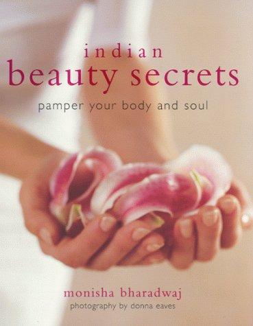 Indian Beauty Secrets: Pamper Your Body and Soul: Monisha Bharadwaj