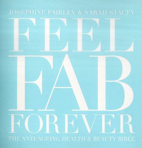 9781856264365: Feel Fab Forever: The Anti-ageing Health and Beauty Bible