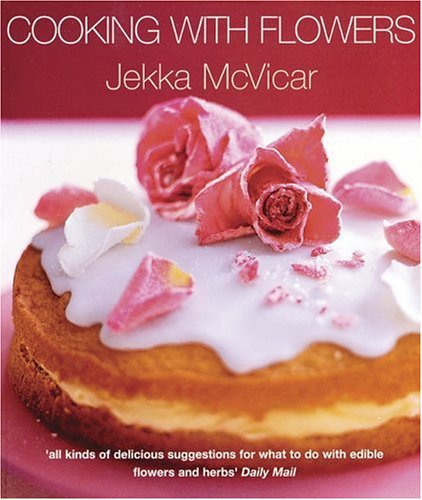 Cooking With Flowers: Jekka McVicar