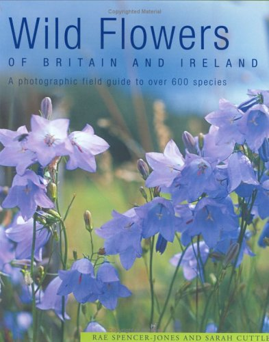 Wild Flowers of Britain and Ireland: A: Spencer-Jones, Rae; Cuttle,
