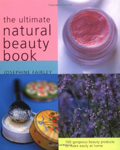 9781856265133: Ultimate Natural Beauty Book: 100 Gorgeous Beauty Products to Make Easily at Home